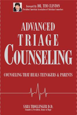 Advanced Triage Counseling: Counseling That Heals Teenagers and Parents - Trollinger, Sara