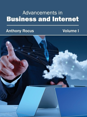 Advancements in Business and Internet: Volume I - Rocus, Anthony (Editor)