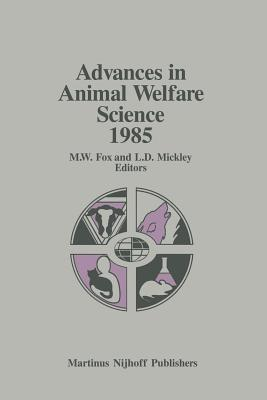 Advances in Animal Welfare Science 1985 - Fox, M W (Editor), and Mickley, Linda D (Editor)