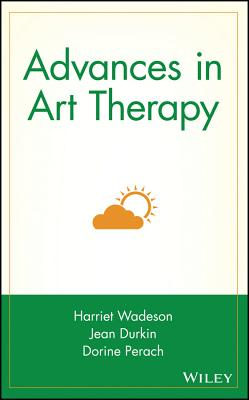 Advances in Art Therapy - Wadeson, Harriet (Editor), and Durkin, Jean, and Perach, Dorine