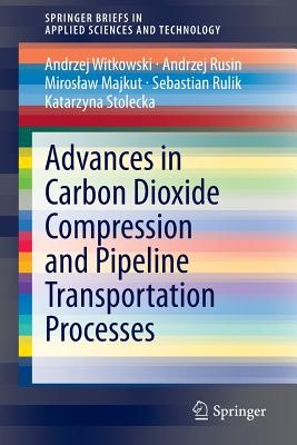 Advances in Carbon Dioxide Compression and Pipeline Transportation Processes - Witkowski, Andrzej