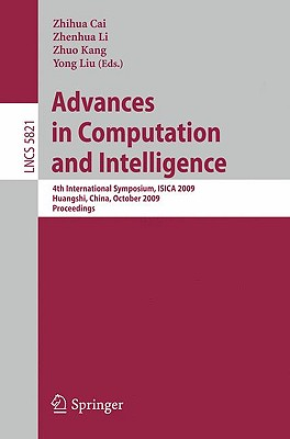 Advances in Computation and Intelligence: 4th International Symposium on Intelligence Computation and Applications, Isica 2009, Huangshi, China, October 23-25, 2009, Proceedings - Li, Zhenhua (Editor)