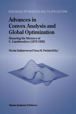Advances in Convex Analysis and Global Optimization: Honoring the Memory of C. Caratheodory (1873-1950) - Hadjisavvas, Nicolas (Editor)