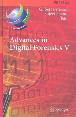 Advances in Digital Forensics V - Peterson, Gilbert (Editor)