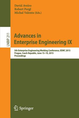 Advances in Enterprise Engineering IX: 5th Enterprise Engineering Working Conference, Eewc 2015, Prague, Czech Republic, June 15-19, 2015, Proceedings - Aveiro, David (Editor)