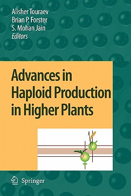 Advances in Haploid Production in Higher Plants - Touraev, Alisher (Editor), and Forster, Brian P (Editor), and Jain, Shri Mohan (Editor)