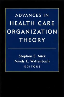 Advances in Health Care Theory - Mick, Stephen S (Editor), and Wyttenbach, Mindy E (Editor)