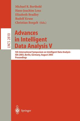 Advances in Intelligent Data Analysis V: 5th International Symposium on Intelligent Data Analysis, Ida 2003, Berlin, Germany, August 28-30, 2003, Proceedings - Berthold, Michael R (Editor)