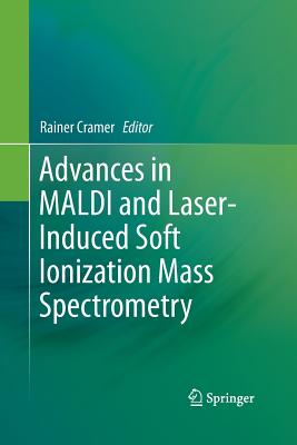 Advances in Maldi and Laser-Induced Soft Ionization Mass Spectrometry - Cramer, Rainer (Editor)