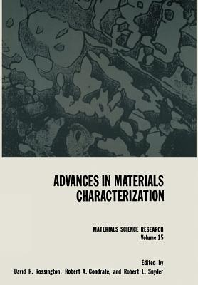 Advances in Materials Characterization - Rossington, David R, and Condrate, Robert A, and Snyder, Robert L