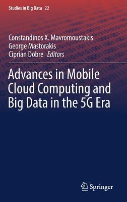 Advances in Mobile Cloud Computing and Big Data in the 5g Era - Mavromoustakis, Constandinos (Editor)