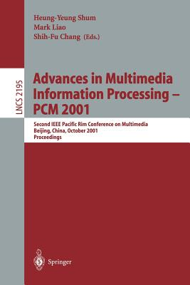 Advances in Multimedia Information Processing - Pcm 2001: Second IEEE Pacific Rim Conference on Multimedia Bejing, China, October 24-26, 2001 Proceedings - Shum, Heung-Yeung (Editor), and Liao, Mark (Editor), and Chang, Shih-Fu (Editor)