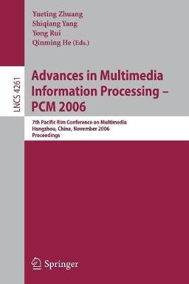 Advances in Multimedia Information Processing - Pcm 2006: 7th Pacific Rim Conference on Multimedia, Hangzhou, China, November 2-4, 2006, Proceedings - Zhuang, Yueting (Editor), and Yang, Shiqiang (Editor), and Rui, Yong (Editor)