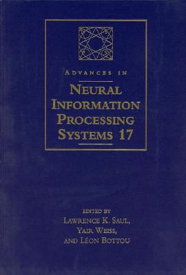 Advances in Neural Information Processing Systems: Proceedings of the 2004 Conference - Saul, Lawrence K (Editor), and Weiss, Yair (Editor), and Bottou, Leon (Editor)