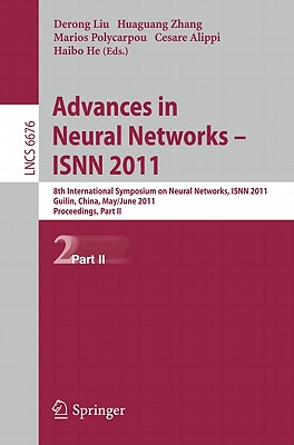 Advances in Neural Networks -- ISNN 2011: 8th International Symposium on Neural Networks, ISNN 2011, Guilin, China, May 29--June 1, 2011, Proceedings, Part II - Liu, Derong (Editor), and Zhang, Huaguang (Editor), and Polycarpou, Marios (Editor)