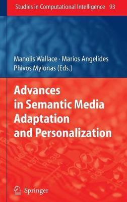 Advances in Semantic Media Adaptation and Personalization - Wallace, Manolis (Editor), and Angelides, Marios C (Editor), and Mylonas, Phivos (Editor)