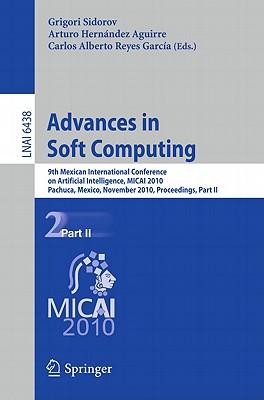 Advances in Soft Computing: 9th Mexican International Conference on Artificial Intelligence, MICAI 2010, Pachuca, Mexico, November 8-13, 2010, Proceedings, Part II - Sidorov, Grigori (Editor), and Hernandez Aguirre, Arturo (Editor), and Reyes Garcia, Carlos Alberto (Editor)