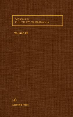 Advances in the Study of Behavior V 26 - Slater, Peter J B (Editor), and Snowdon, Charles T (Editor), and Rosenblatt, Jay S (Editor)