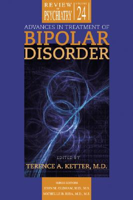 Advances in Treatment of Bipolar Disorder - Ketter, Terence A (Editor), and Oldham, John M (Editor), and Riba, Michelle B, MD (Editor)