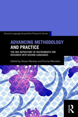 Advancing Methodology and Practice: The IRIS Repository of Instruments for Research into Second Languages - Mackey, Alison (Editor), and Marsden, Emma (Editor)