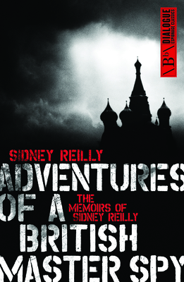 Adventure of a British Master Spy: The Memoirs of Sidney Reilly - Reilly, Sidney