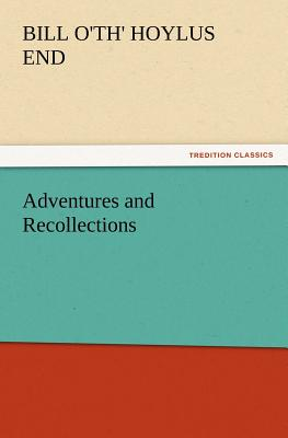 Adventures and Recollections - Bill O'Th' Hoylus End