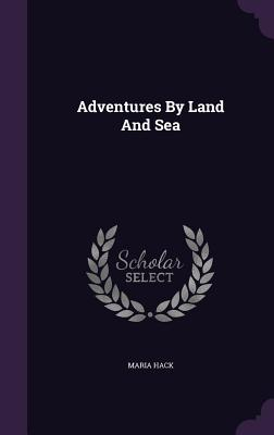 Adventures by Land and Sea - Hack, Maria