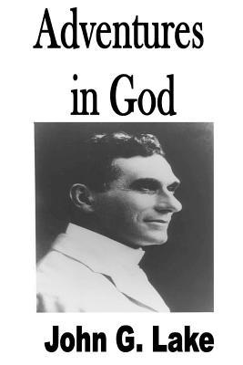 Adventures In God - Lake, John G