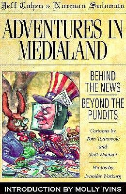 Adventures in Medialand: Behind the News, Beyond the Pundits - Cohen, Jeff, and Solomon, Norman