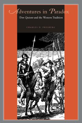 Adventures in Paradox: Don Quixote and the Western Tradition - Presberg, Charles D