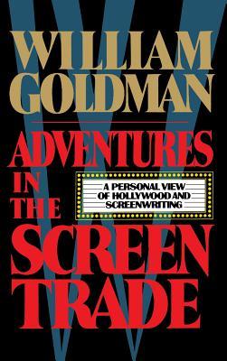 Adventures in the Screen Trade - Goldman, William