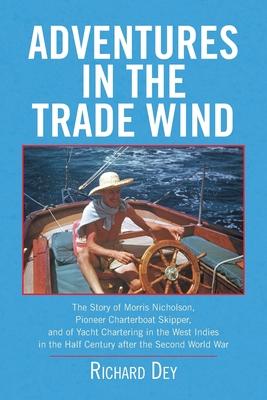 Adventures in the Trade Wind - Dey, Richard