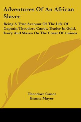 Adventures of an African slaver; being a true account of the life of Captain Theodore Canot, trader in gold, ivory & slaves on the coast of Guinea: - Canot, Theodore, and Cowley, Malcolm