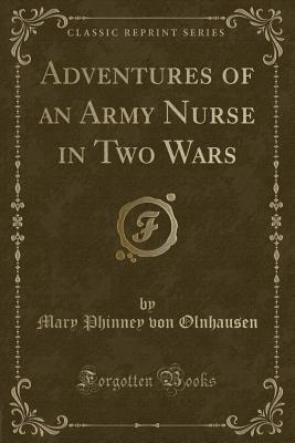 Adventures of an Army Nurse in Two Wars (Classic Reprint) - Olnhausen, Mary Phinney Von