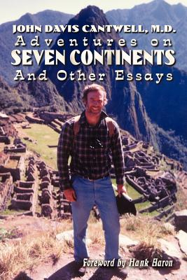 Adventures on Seven Continents and Other Essays - Cantwell, John Davis, and Cantwell, M D John Davis