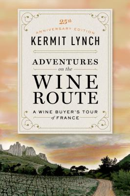 Adventures on the Wine Route: A Wine Buyer's Tour of France - Lynch, Kermit