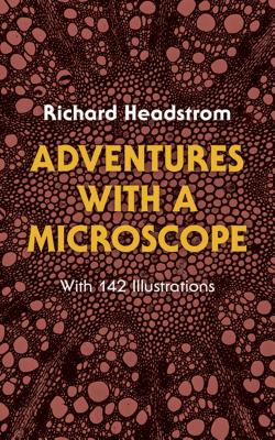 Adventures with a Microscope - Headstrom, Richard