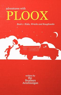 Adventures with Ploox Book I: Risks, Wrecks and Roughnecks - The Brothers Armfinnigan