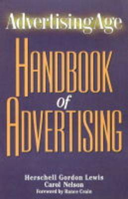Advertising Age: Handbook of Advertising - Lewis, Herschell Gordon, and Nelson, Carol, and Crain, Rance (Foreword by)