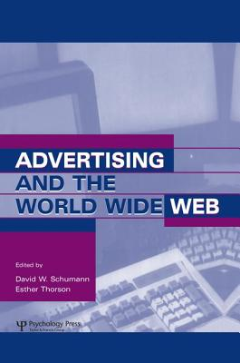Advertising and the World Wide Web - Schumann, David W. (Editor), and Thorson, Esther (Editor)
