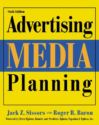 Advertising Media Planning - Sissors, Jack Zanville, and Baron, Roger B, and Ephron, Erwin (Foreword by)