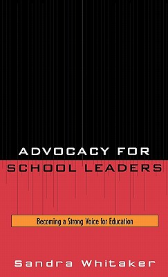 Advocacy for School Leaders: Becoming a Strong Voice for Education - Whitaker, Sandra