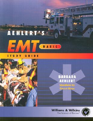 Aehlert's EMT--Basic Study Guide - Aehlert, Barbara, R.N., and Aehlert, and Olson