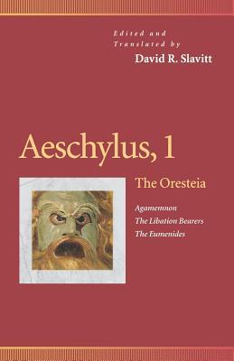 Aeschylus, 1: The Oresteia (Agamemnon, the Libation Bearers, the Eumenides) - Slavitt, David R (Translated by)