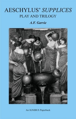 Aeschylus' Supplices: Play and Trilogy - Garvie, A F