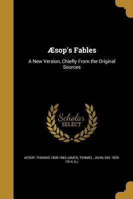 Aesop's Fables: A New Version, Chiefly from the Original Sources - Aesop (Creator), and James, Thomas 1809-1863, and Tenniel, John Sir (Creator)
