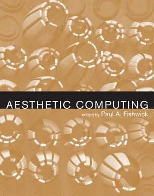 Aesthetic Computing - Fishwick, Paul A (Editor), and Malina, Roger F, PhD (Editor), and Cubitt, Sean (Editor)