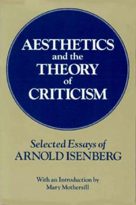 Aesthetics and the Theory of Criticism: Selected Essays of Arnold Isenberg - Isenberg, Arnold