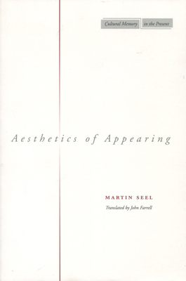 Aesthetics of Appearing - Seel, Martin, and Farrell, John (Translated by)