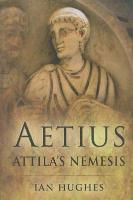 Aetius: Attila's Nemesis - Hughes, Ian